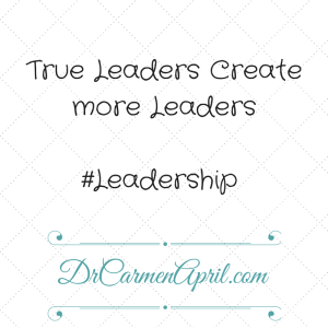 True Leaders create more leaders