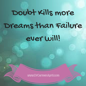 Doubt Kills More Dream Than Failure Does